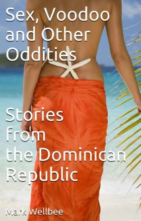 Sex, Voodoo and Other Oddities: Stories from the Dominican Republic